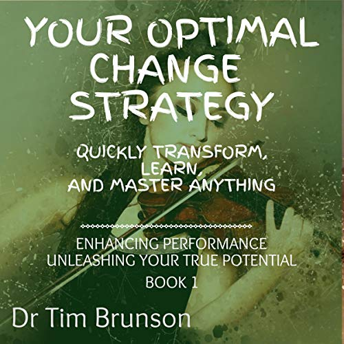 Your Optimal Change Strategy: Quickly Transform, Learn, and Master Anything audiobook cover art