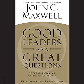 Good Leaders Ask Great Questions     Your Foundation for Successful Leadership              By:                                                                                                                                 John C. Maxwell                               Narrated by:                                                                                                                                 John C. Maxwell                      Length: 8 hrs and 17 mins     2,420 ratings     Overall 4.6