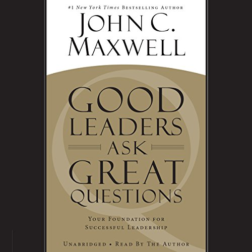 Good Leaders Ask Great Questions     Your Foundation for Successful Leadership              By:                                                                                                                                 John C. Maxwell                               Narrated by:                                                                                                                                 John C. Maxwell                      Length: 8 hrs and 17 mins     2,483 ratings     Overall 4.6