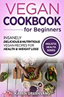 Vegan Cookbook for Beginners: Insanely Delicious and Nutritious Vegan Recipes for Health & Weight Loss