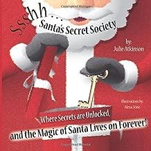 Ssshh...Santa's Secret Society: Where Secrets are Unlocked, and the Magic of Santa Lives on Forever!