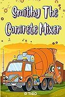 Smithy the Concrete Mixer: Cement Mixer