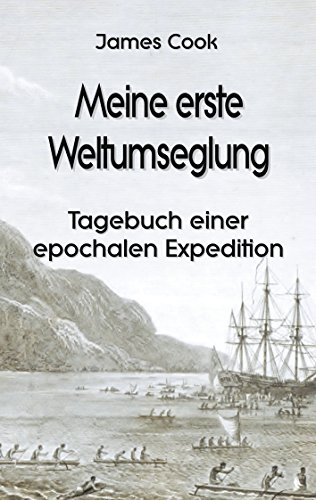 Meine erste Weltumseglung: Tagebuch einer epochalen Expedition (Forschungsreisen und Abenteuer 1)