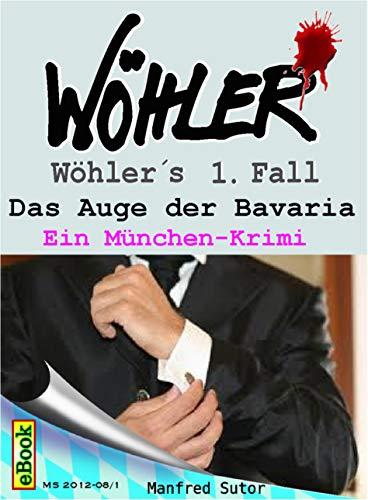 Wöhler´s erster Fall: Das Auge der Bavaria (Wöhlers Fälle 1)