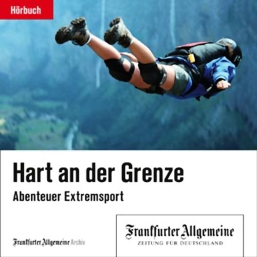Hart an der Grenze. Abenteuer Extremsport (F.A.Z.-Dossier) Titelbild
