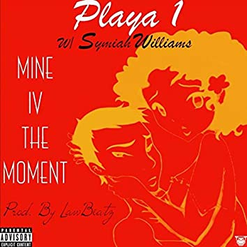 Mine 4 the Moment (feat. Symiah Williams)