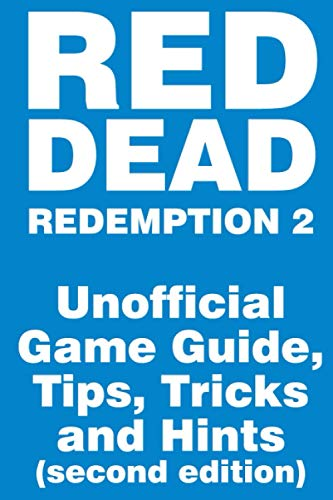 Red Dead Redemption 2 - Unofficial Game Guide, Tips, Tricks and Hints: second edition