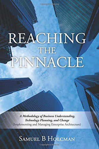 Reaching the Pinnacle: A Methodology of Business Understanding, Technology Planning, and Change (Implementing and Managi