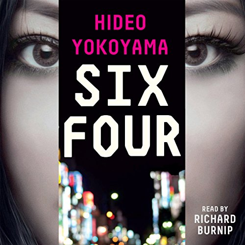 Six Four                   By:                                                                                                                                 Hideo Yokoyama                               Narrated by:                                                                                                                                 Richard Burnip                      Length: 24 hrs and 22 mins     11 ratings     Overall 3.5
