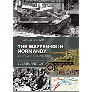 The Waffen-SS in Normandy. June 1944 The Caen Sector (Casemate Illustrated)