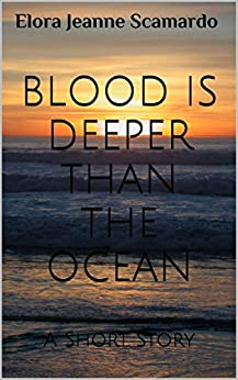 Blood is Deeper than the Ocean: A Short Story by [Elora Jeanne Scamardo, Emily Dykes]