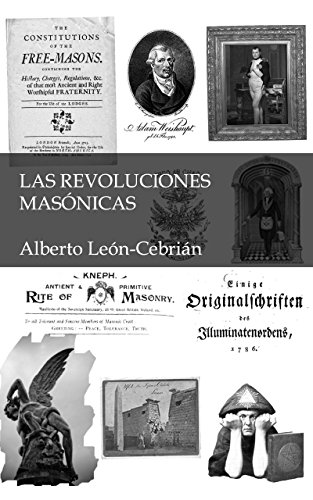 Las revoluciones masónicas: La historia desconocida de masones, alumbrados, iluminados y jesuitas