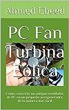 PC Fan Turbina Eólica: Cómo convertir un antiguo ventilador de PC en un pequeño aerogenerador de la manera más fácil