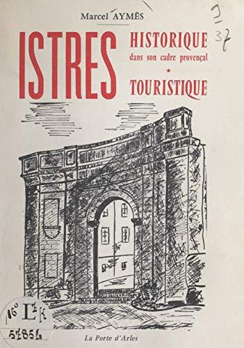 Istres historique, dans son cadre provençal: Istres touristique, son folklore (French Edition)