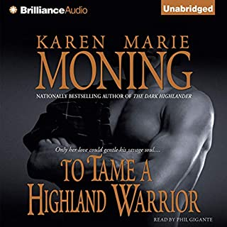 To Tame a Highland Warrior     Highlander, Book 2              Written by:                                                                                                                                 Karen Marie Moning                               Narrated by:                                                                                                                                 Phil Gigante                      Length: 10 hrs and 23 mins     8 ratings     Overall 4.6