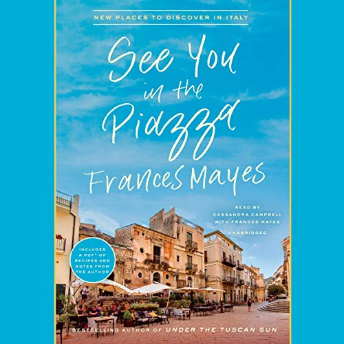 See You in the Piazza     New Places to Discover in Italy              By:                                                                                                                                 Frances Mayes                               Narrated by:                                                                                                                                 Cassandra Campbell,                                                                                        Frances Mayes                      Length: 14 hrs and 54 mins     13 ratings     Overall 4.5