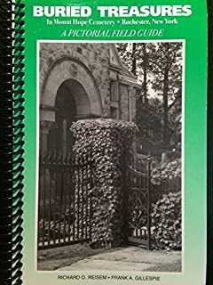 Buried treasures in Mount Hope Cemetery, Rochester, New York: A pictorial field guide by Richard O Reisem (2002-12-24)