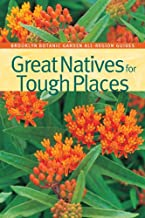 Great Natives for Tough Places (Brooklyn Botanic Garden All-Region Guide)