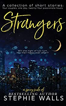 Strangers: A Steamy Romance Collection by [Stephie Walls]