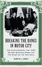 Breaking the Banks in Motor City: The Auto Industry, the 1933 Detroit Banking Crisis and the Start of the New Deal