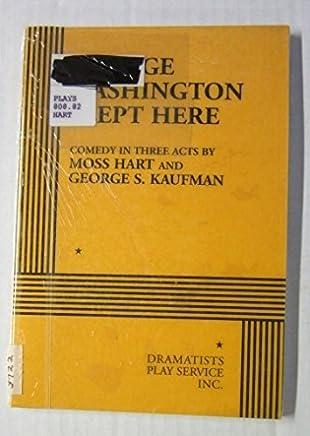 George Washington Slept Here. by Moss Hart and George S. Kaufman (1998-01-30)