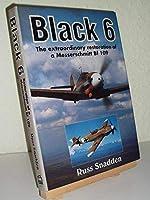 Black Six: The Extraordinary Restoration of a Messerschmitt Bf 109 1852604255 Book Cover