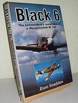 Hardcover Black 6: The Extraordinary Restoration of a Messerschmitt Bf 109 Book