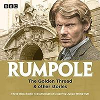 Rumpole: The Golden Thread & other stories: Three BBC Radio 4 dramatisations