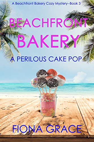Beachfront Bakery: A Perilous Cake Pop (A Beachfront Bakery Cozy Mystery—Book 3) by [Fiona Grace]