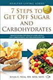 7 Steps to Get Off Sugar and Carbohydrates: Healthy Eating for Healthy Living...