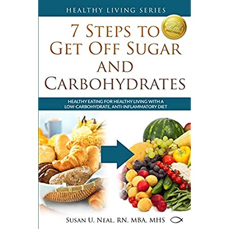 Health Shopping 7 Steps to Get Off Sugar and Carbohydrates: Healthy Eating for Healthy Living with a Low-Carbohydrate, Anti-Inflammatory…