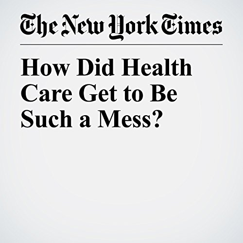 How Did Health Care Get to Be Such a Mess? copertina