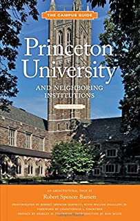Princeton University and Neighboring Institutions: An Architectural Tour (The Campus Guide)