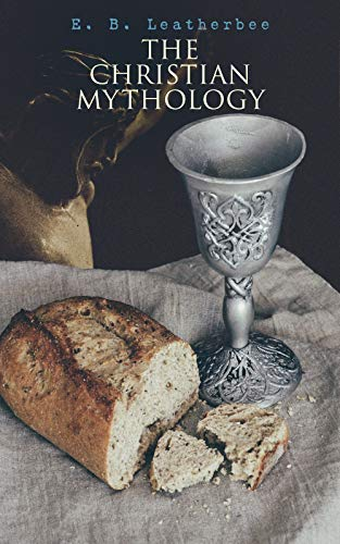 The Christian Mythology: Folklore, Myths & Legends of the Christians