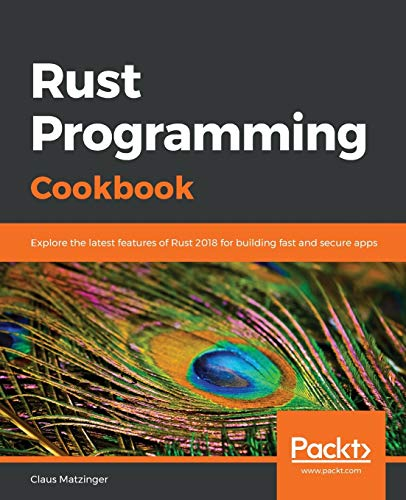 Rust Programming Cookbook: Explore the latest features of Rust 2018 for building fast and secure app