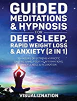 Guided Meditations & Hypnosis For Deep Sleep, Rapid Weight Loss & Anxiety: 10 Hours Of Self-Hypnotic Gastric Band For Extreme Fat Burn, Positive Affirmations & Mindfulness Scripts
