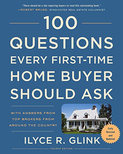 Real Estate Investing Books! - 100 Questions Every First-Time Home Buyer Should Ask, Fourth Edition: With Answers from Top Brokers from Around the Country