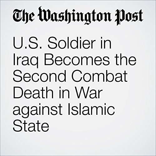 U.S. Soldier in Iraq Becomes the Second Combat Death in War against Islamic State cover art