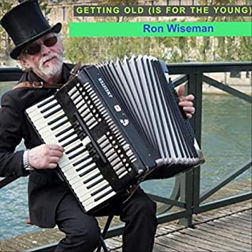 Getting Old (Is for the Young)
