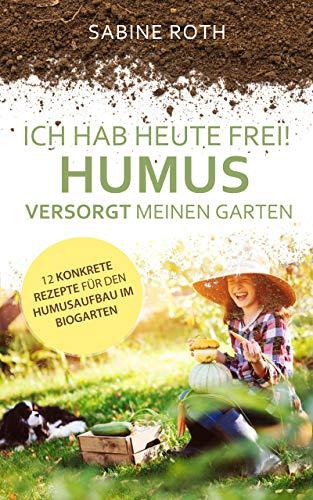Ich hab heute frei! Humus versorgt meinen Garten: 12 konkrete Rezepte für den...