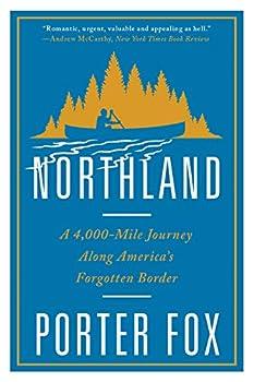Northland  A 4,000-Mile Journey Along America s Forgotten Border