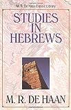 Studies in Hebrews (M. R. Dehaan Classic Library)