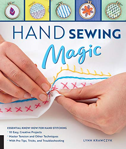 Hand Sewing Magic: Essential Know-How for Hand Stitching--*10 Easy, Creative Projects *Master Tension and Other Techniques * With Pro Tips, Tricks, and Troubleshooting (English Edition)