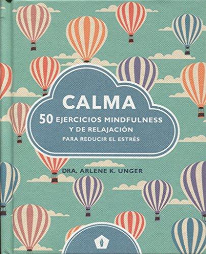 Calma: 50 ejercicios mindfulness y de relajación para reducir el estrés