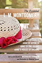 The Essential L. M. Montgomery: Anne of Green Gables, Anne of Avonlea, Anne of the Island, and Anne's House of Dreams with...