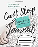 Can't Sleep Guess I'll Journal: The Wake Up At Night Gratitude Journal For Night Owls and Insomniacs