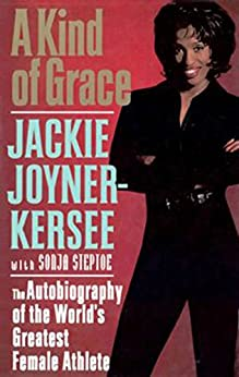 A Kind of Grace: The Autobiography of the World's Greatest Female Athlete by [Jackie Joyner-Kersee]
