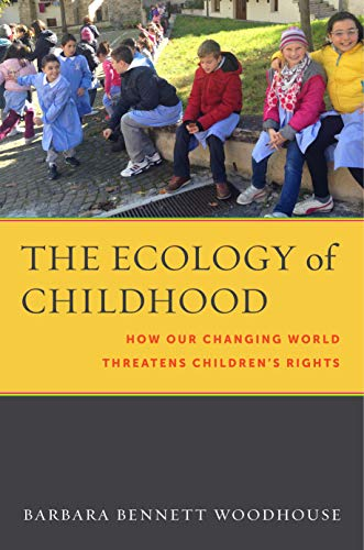 The Ecology of Childhood: How Our Changing World Threatens Children's Rights (Families, Law, and Society Book 9) (English Edition)