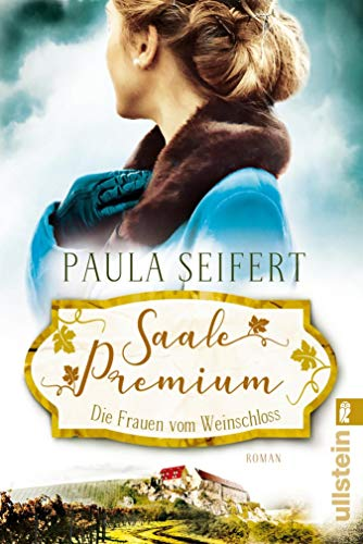 Saale Premium - Die Frauen vom Weinschloss: Roman (Die Weinschloss-Saga 2)