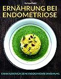 Ernährung bei Endometriose: Ernährungsratgeber und Rezepte für Deine endogerechte Ernährung